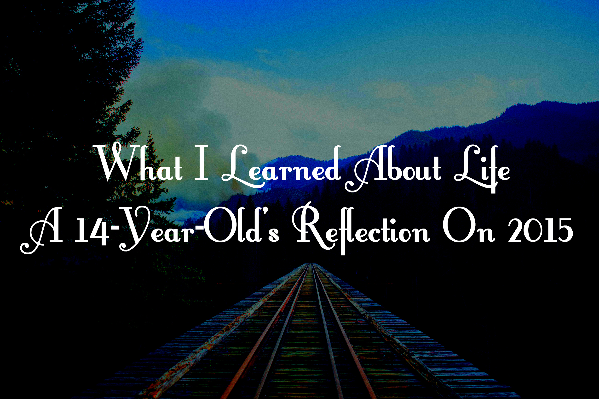 What I Learned About Life A 14-Year-Old's Reflection On 2015