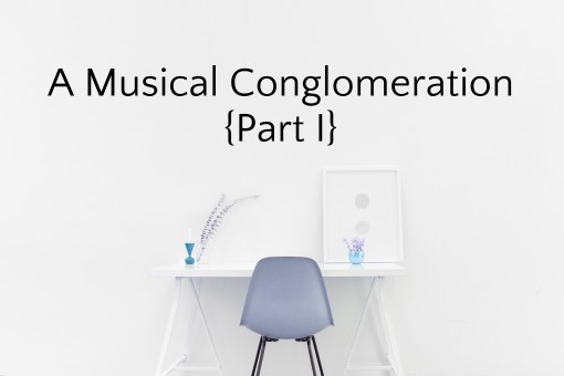 A Musical Conglomeration {Part I}