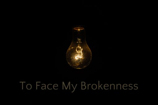 To Face My Brokenness